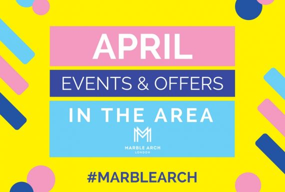 April Events and Offers in the Marble Arch and Edgware Road area