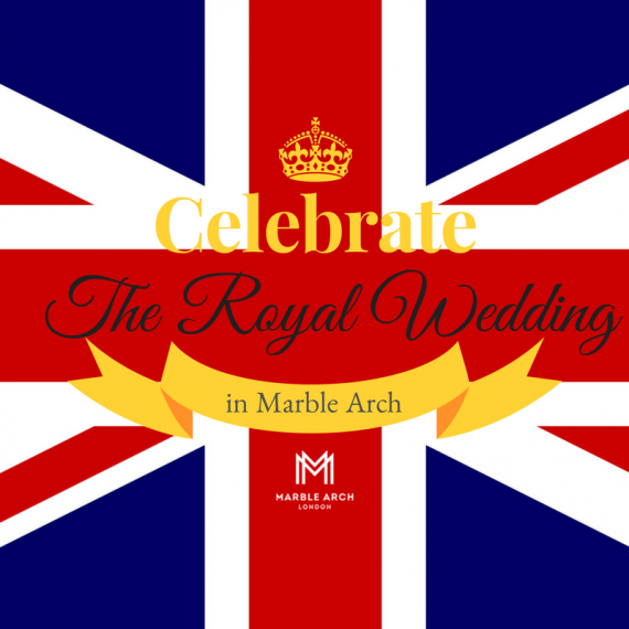 Celebrate the Royal Wedding in Marble Arch