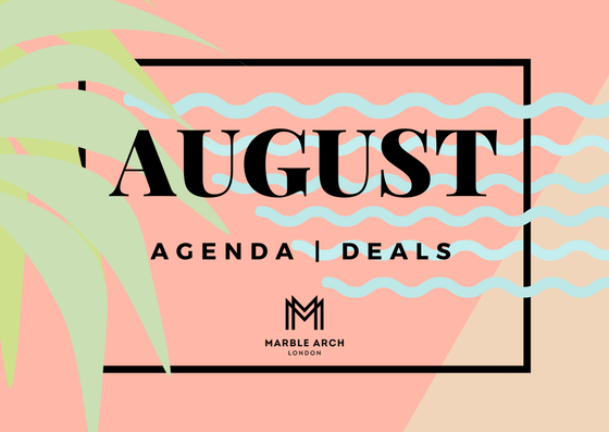 Amazing August Agenda & Deals in Marble Arch